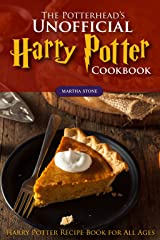 The Potterhead's Unofficial Harry Potter Cookbook: The Best Recipes from Harry Potter - Harry Potter Recipe Book for All Ages Kindle Edition