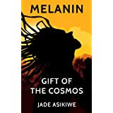 Melanin: The Gift of The Cosmos