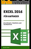 Excel 2016 für Anfänger: Grundlagen, Rechnen und Formatieren