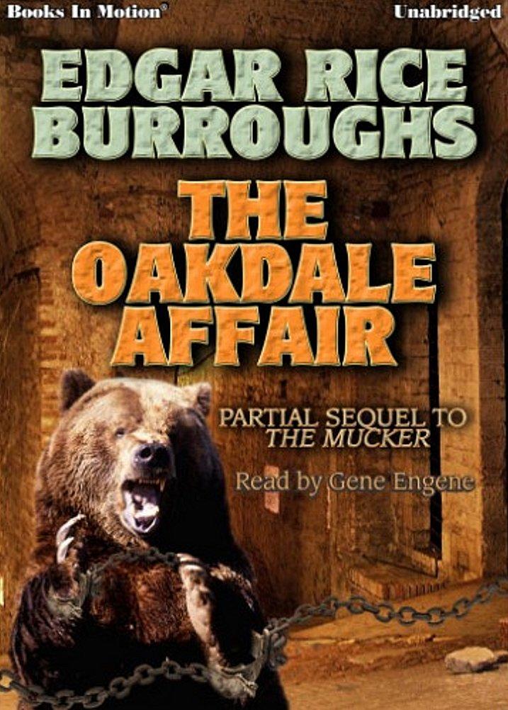 Read Online THE OAKDALE AFFAIR by Edgar Rice Burroughs (The Mucker Series, Book 3), Read by Gene Engene pdf