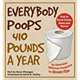Everybody Poops 410 Pounds a Year: An Illustrated Bathroom Companion for Grown-Ups (Illustrated Bathroom Books)