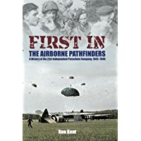First in! The Airborne Pathfinders: A History of the 21st Independent Parachute Company, 1942-1946