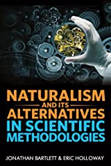 Naturalism and Its Alternatives in Scientific Methodologies: Proceedings of the 2016 Conference on Alternatives to Methodological Naturalism Kindle Edition