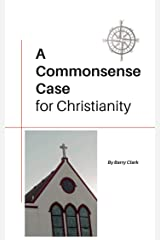 A Commonsense Case for Christianity Kindle Edition