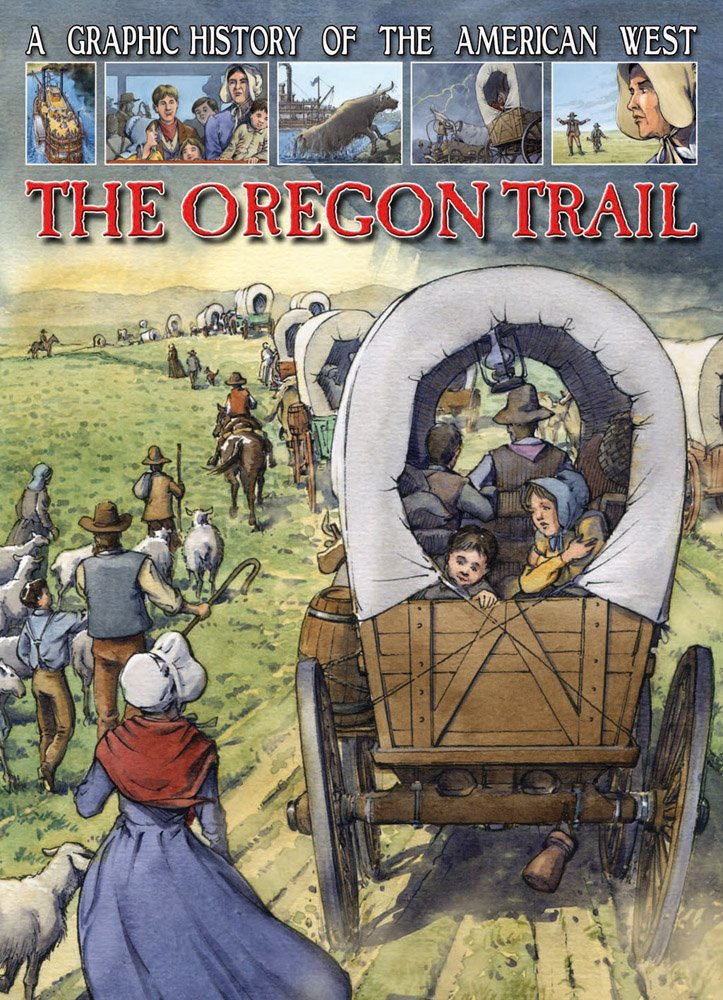 The Oregon Trail (A Graphic History of the American West) PDF