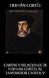 Cartas y relaciones de Hernan Cortés al emperador Carlos V