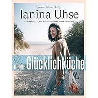 Janina Uhse | Meine Glücklichküche: Lieblingsrezepte aus drei kulinarischen Ecken dieser Welt