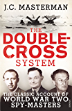 The Double-Cross System: The Classic Account of World War Two Spy-Masters