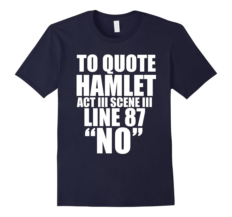 To Quote Hamlet NO Act III T-shirt William Shakespeare-azvn