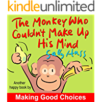 The Monkey Who Couldn't Make Up His Mind (Silly, Rhyming Children's Picture Book About Making Good Choices)
