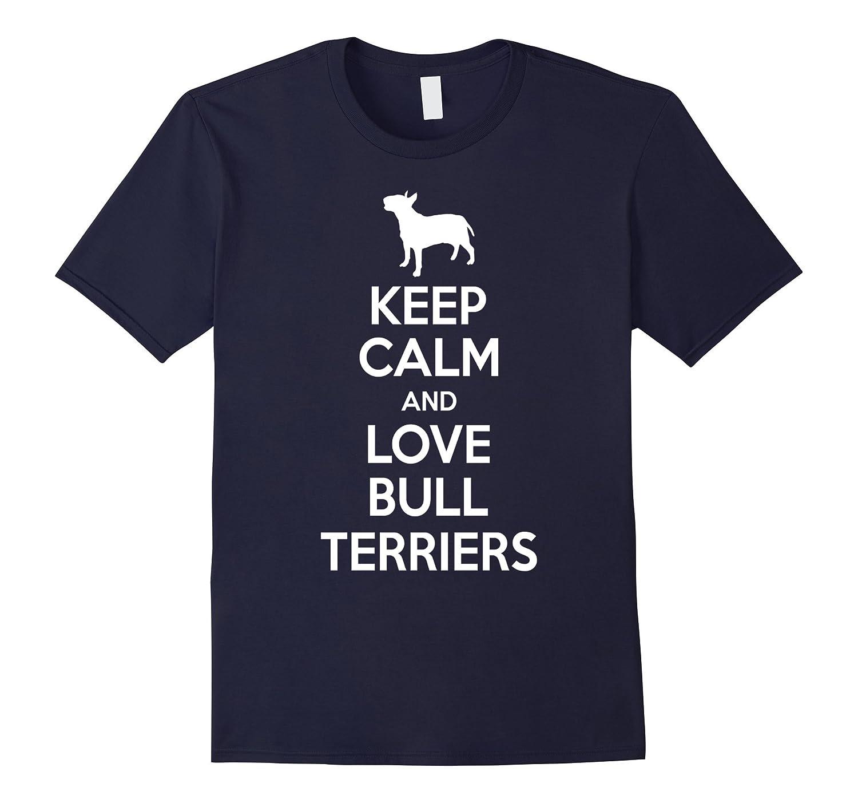 Keep Calm & Love Bull Terrier T-Shirt-BN