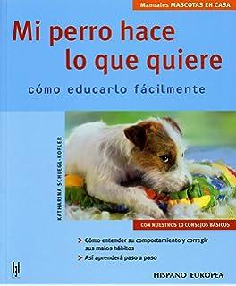 Mi Perro Hace lo Que Quiere / My Dog Does What He Wants: Como Educarlo