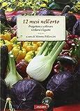 12 mesi nell'orto. Progettare e coltivare verdura e legumi