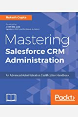 Mastering Salesforce CRM Administration: An Advanced Administration Certification Handbook Kindle Edition