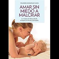 Amar sin miedo a malcriar (OTROS PRÁCTICA) (Spanish Edition)