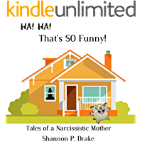 That's So Funny!: Tales of a Narcissistic Mother