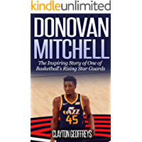 Donovan Mitchell: The Inspiring Story of One of Basketball's Rising Star Guards (Basketball Biography Books)