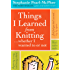 Things I Learned From Knitting: .whether I wanted to or not: .whether I wanted to or not