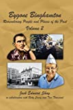 Bygone Binghamton: Remembering People And Places Of The Past Volume Two