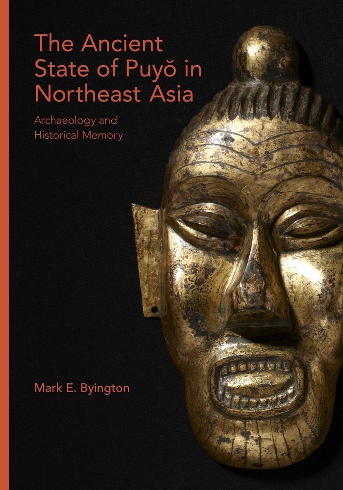 The Ancient State of Puyŏ in Northeast Asia: Archaeology and Historical Memory (Harvard East Asian Monographs) ebook