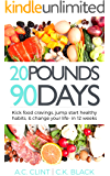 20 Pounds in 90 Days: Kick food cravings, jump start healthy habits, & change your life- in 12 weeks