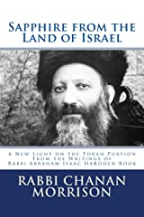 Sapphire from the Land of Israel: A New Light on the Weekly Torah Portion From the Writings of  Rabbi Abraham Isaac HaKohen Kook Paperback