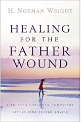Healing for the Father Wound: A Trusted Christian Counselor Offers Time-Tested Advice Kindle Edition