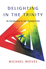 Delighting in the Trinity: An Introduction to the Christian Faith Kindle Edition