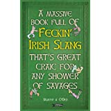 A Massive Book Full of FECKIN' IRISH SLANG that's Great Craic for Any Shower of Savages (The Feckin' Collection)
