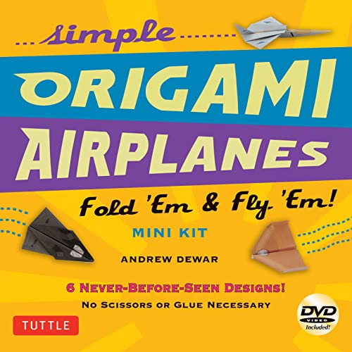 Simple Origami Airplanes Mini Kit: Fold 'Em & Fly 'Em!: Kit with Origami Book; 6 Projects; 24 Origami Papers and Instructional DVD: Great for Kids and Adults