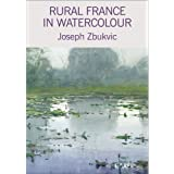 Rural France in Watercolour - Joseph Zbukvic