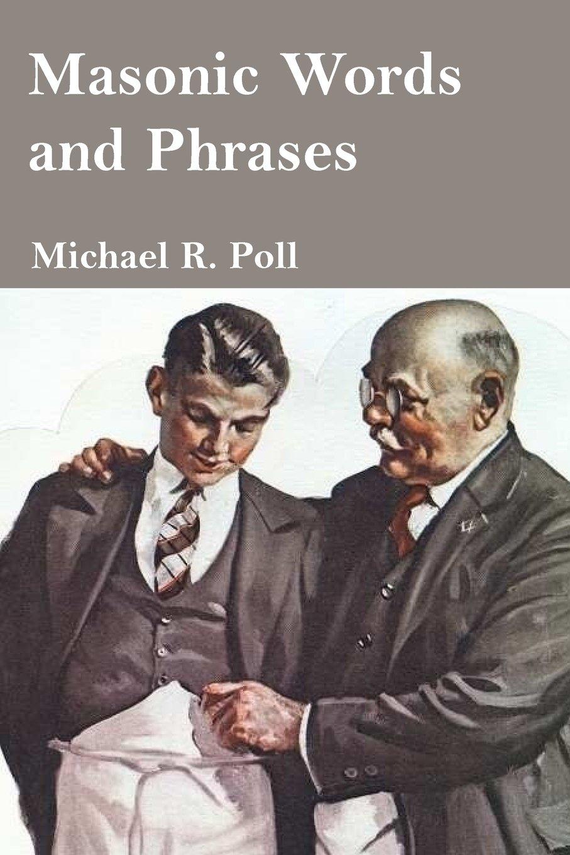 Masonic Words and Phrases: Michael R  Poll: 9781613421673: Amazon