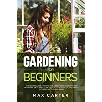 Gardening For Beginners: This Book Includes: Hydroponics + Greenhouse Gardening For Beginners. The Ultimate Guide On How To Grow Fruits, Vegetables And Herbs All The Year-Round