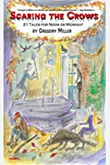 Scaring the Crows: 21 Tales for Noon or Midnight