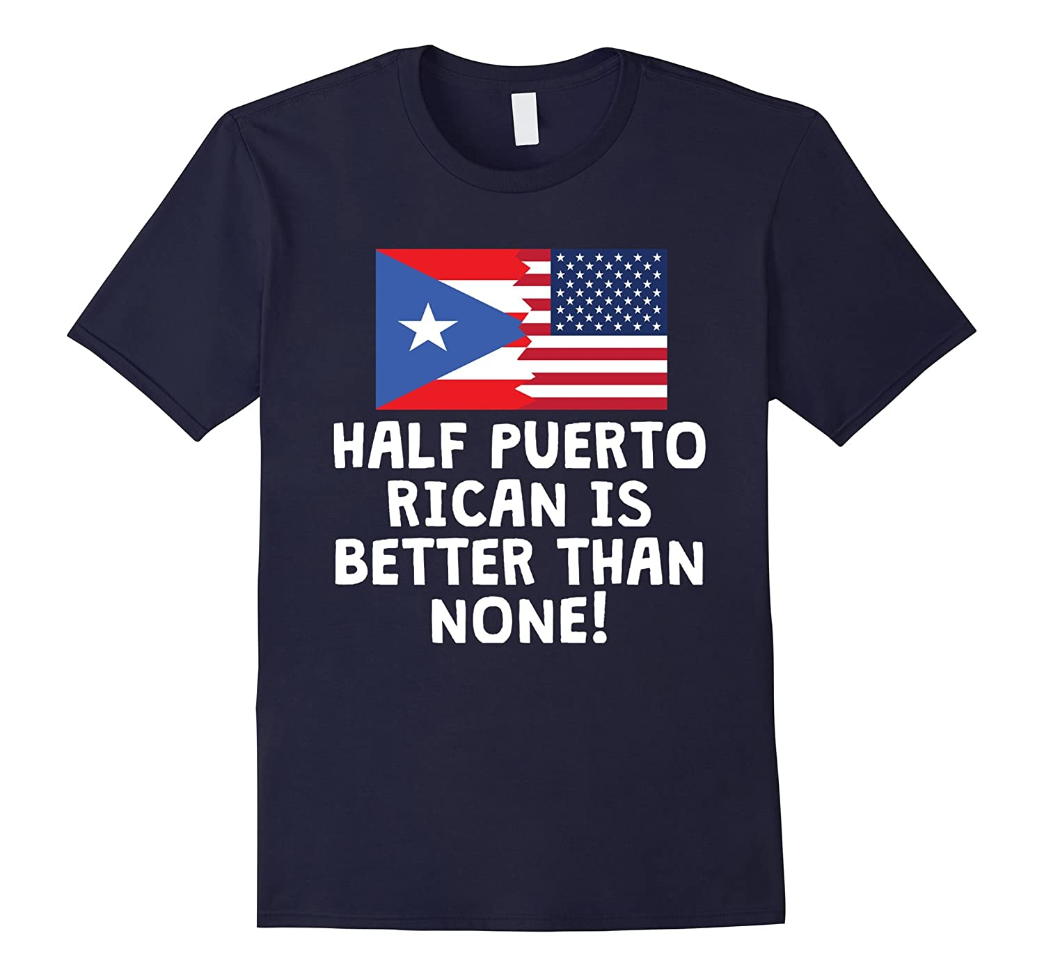 Half Puerto Rican Is Better Than None Funny Flag T-Shirt-TH