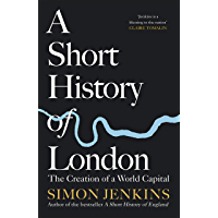 A Short History of London: The Creation of a World Capital (English Edition)