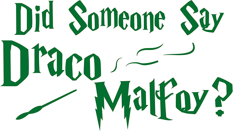 Did Someone Say Draco Malf0y | Green Gloss Decal Vinyl Sticker|Cars Trucks Vans Walls Laptop| 6.5 x 4 in| MAZ-390