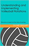 Understanding and Implementing Volleyball Rotations: Become an expert on the rules of overlap. (English Edition)