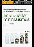 Finanzieller Minimalismus: Einfache Strategien wie Sie mehr einsparen, weniger ausgeben und Versuchungen widerstehen