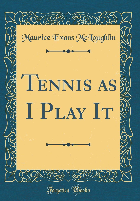 Download Tennis as I Play It (Classic Reprint) ebook