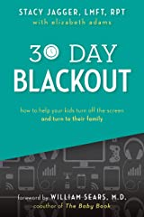 30 Day Blackout: How to help your kids turn off the screen and turn to their family Kindle Edition