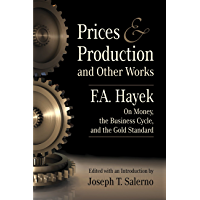 Prices and Production and Other Works on Money, the Business Cycle, and the Gold Standard (LvMI) (English Edition)