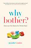Why Bother?: Discover the Desire for What's Next