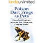 Poison Dart Frogs as Pets. Poison Dart Frog Care, Behavior, Diet, Interaction, Costs and Health.