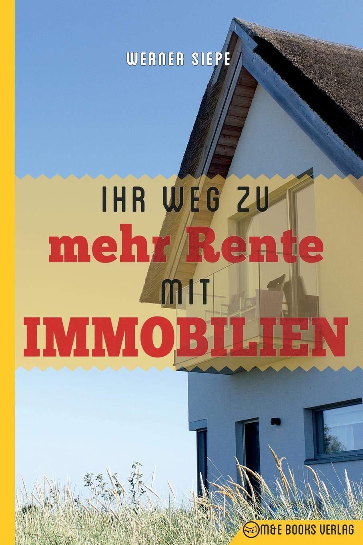 Ihr Weg zu mehr Rente mit Immobilien Taschenbuch – 22. April 2018 Werner Siepe M&E Books Verlag 3947201311 BODY