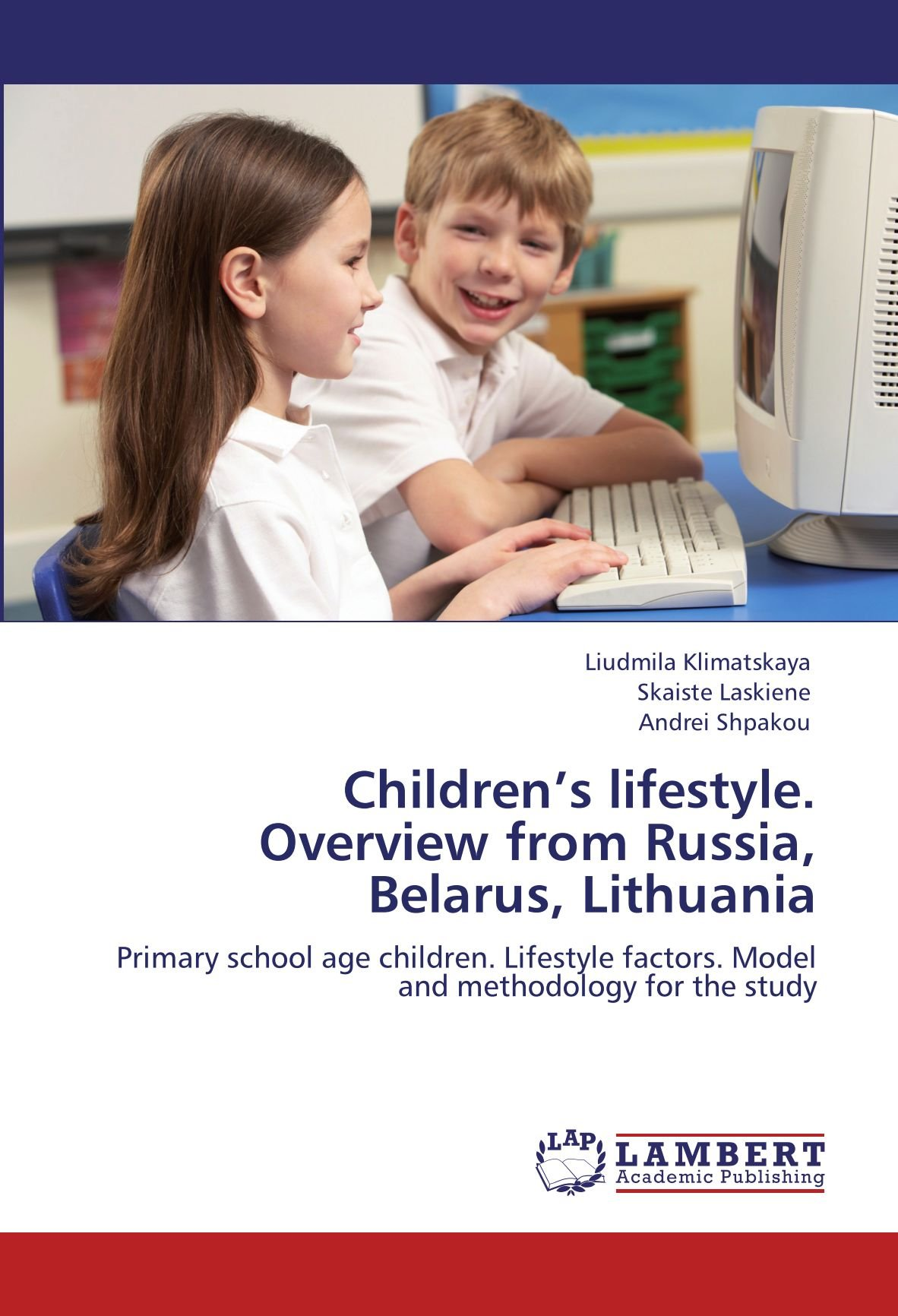 Children's lifestyle. Overview from Russia, Belarus, Lithuania: Primary school age children. Lifestyle factors. Model and methodology for the study PDF