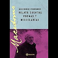 Relatos, cuentos, poemas y misceláneas (Macedonio Fernández   Obras completas nº 7) (Spanish Edition)