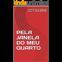 PELA JANELA DO MEU QUARTO
