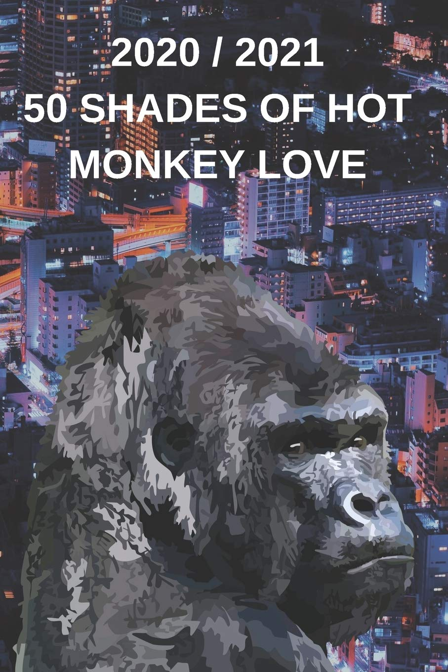 Buy 2020 2021 Weekly Planner 50 Shades Of Monkey Love Appointment Book Gift Funny Gorilla Meme Cover Two Year Agenda Notebook King Kong Art Logbook