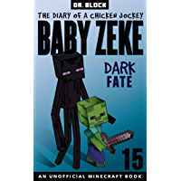 Baby Zeke: Dark Fate: The diary of a chicken jockey, book 15 (an unofficial Minecraft book) (Baby Zeke: The Diary of a…